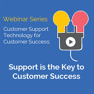 Support is the Key to Customer Success